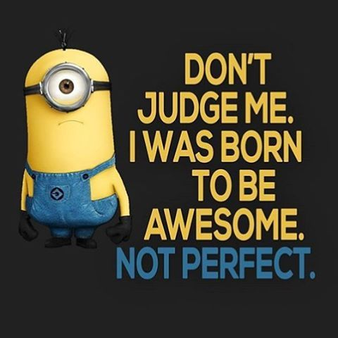 243448-Don-t-Judge-Me.-I-Was-Born-To-Be-Awesome.-Not-Perfect